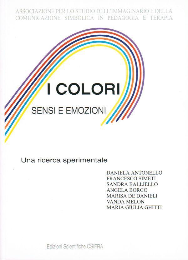 I COLORI. SENSI ED EMOZIONI - Antonello - Simeti - Balliello - Borgo - De Danieli - Melon - Ghitti