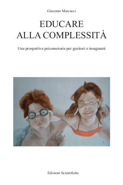 EDUCARE ALLA COMPLESSITÀ - Una prospettiva psicomotoria per genitori e insegnanti - Giacomo Marcacci