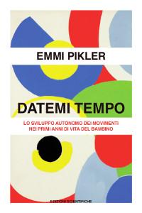 DATEMI TEMPO - lo sviluppo autonomo dei movimenti nei primi anni di vita del bambino - Emmi Pikler